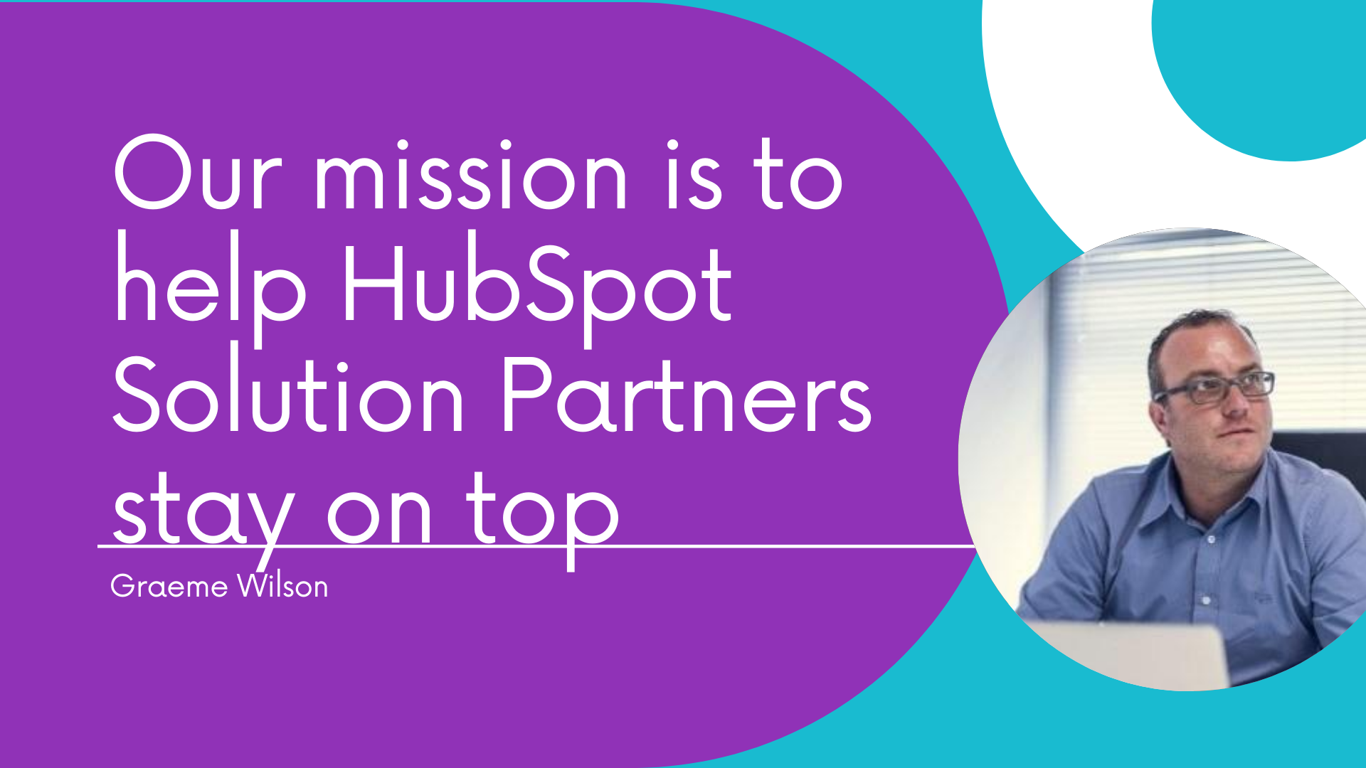 Our mission is to help HubSpot Solution Partners stay on top