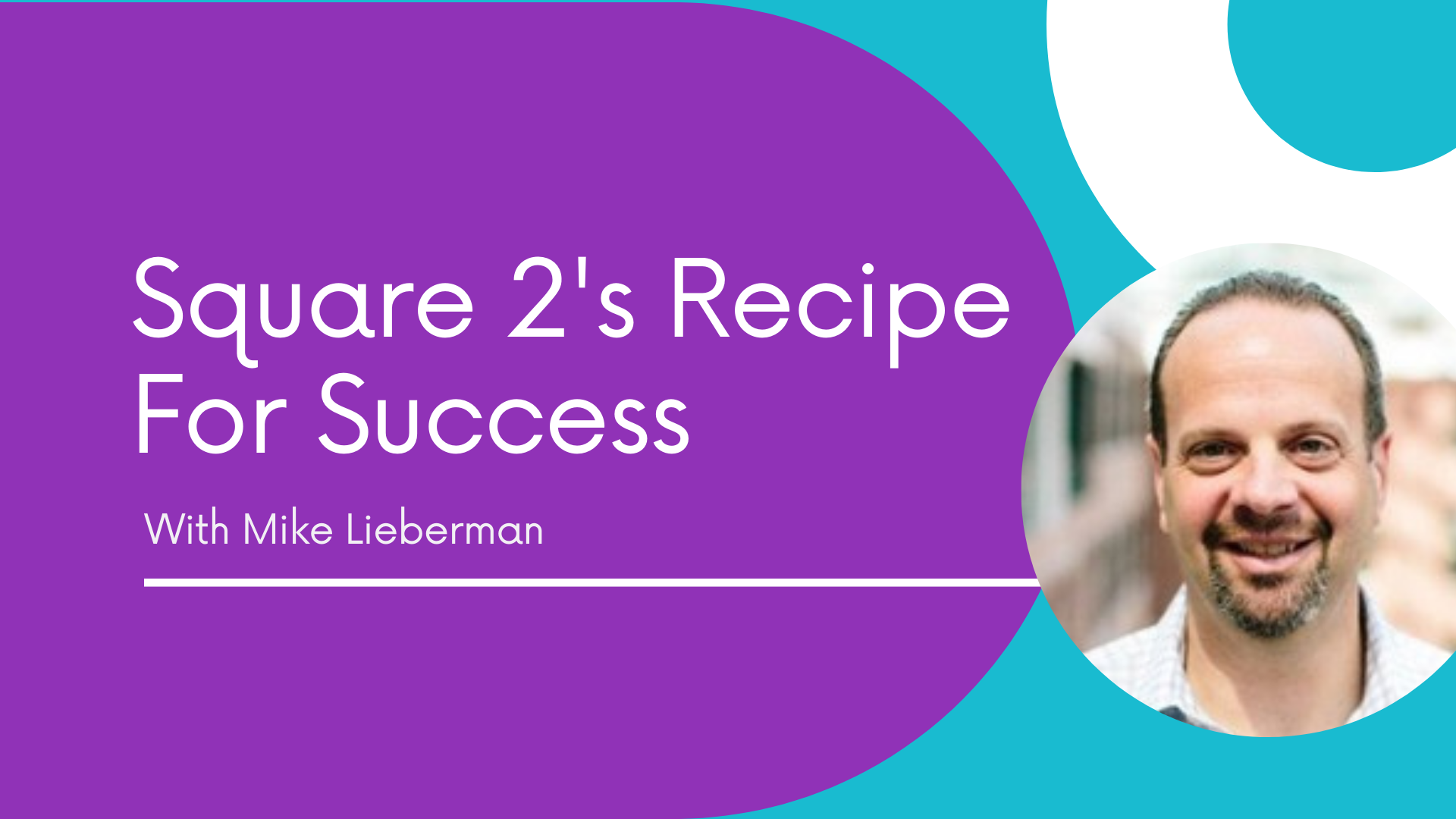 Square 2's Recipe For Success with Mike Lieberman