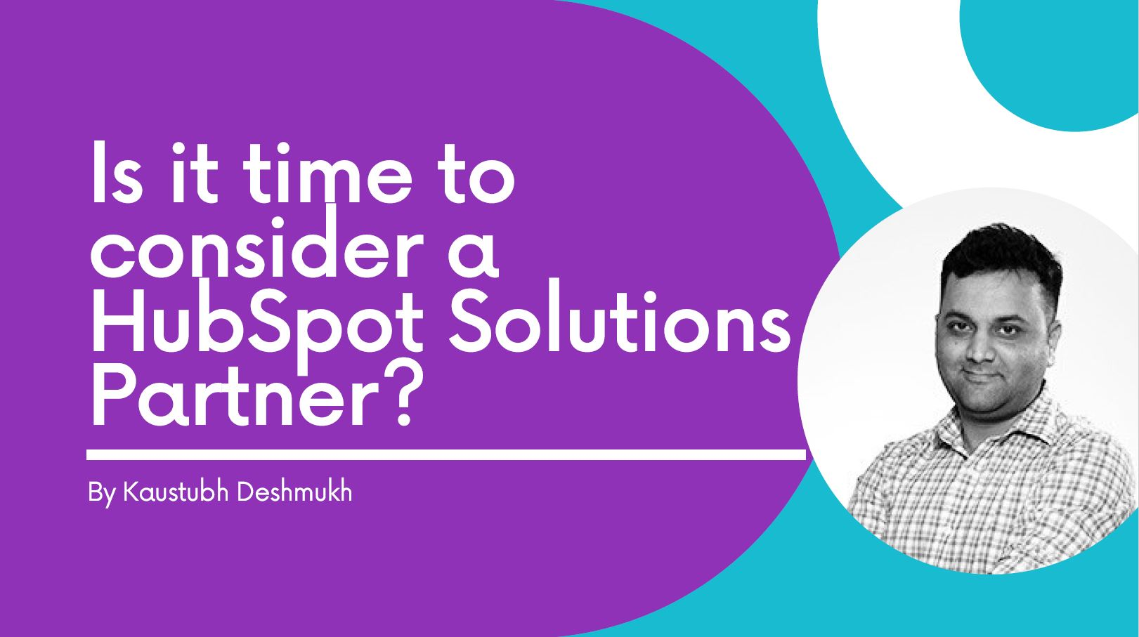 Is it time to consider a HubSpot Solution Partner?