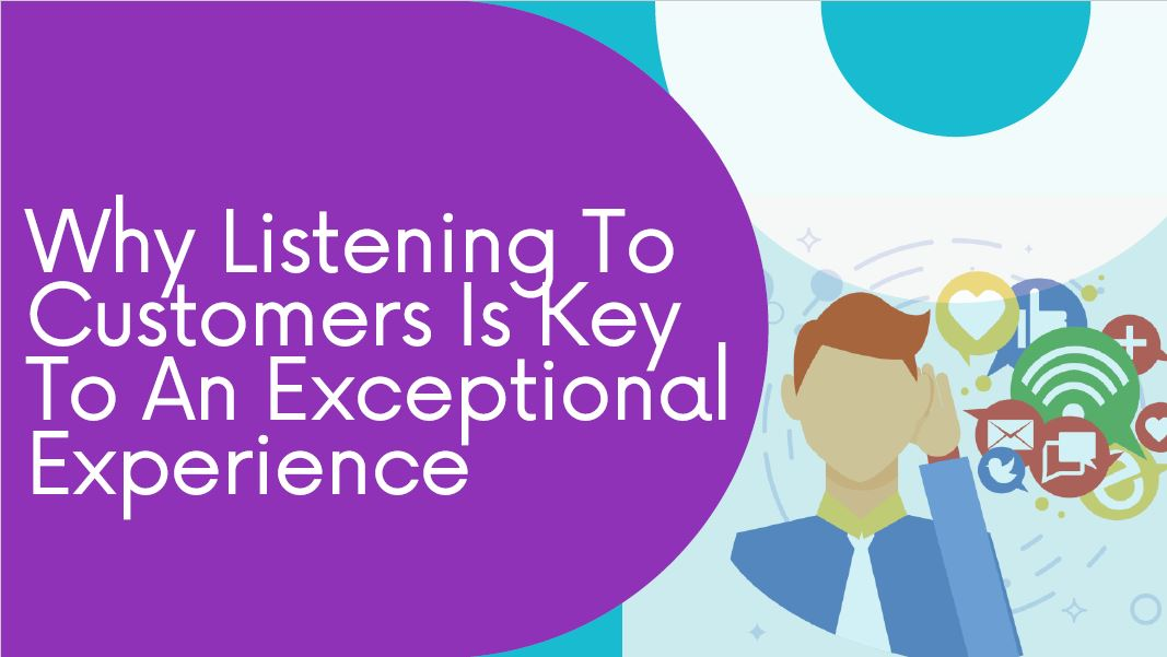 Why Listening To Customers Is Key To An Exceptional Experience