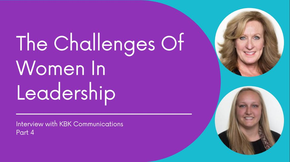 Part 4: The Challenges of Women In Leadership
